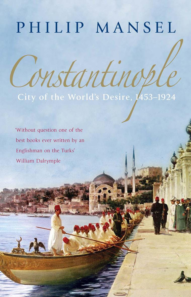 """""""Constantinople: City of the World's Desire, 1453-1924"""" by Philip Mansel."""
